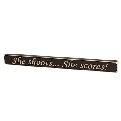 "She Shoots...She Scores Sign (Painted Pastimes ""She Shoots...She Scores!"" Sign - 1.75"" x 18"")"