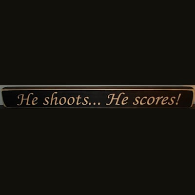 Painted Pastimes He Shoots... He Scores (Painted Pastimes He shoots? He scores! Sign - 18 Inch)
